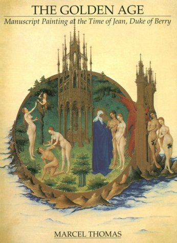The Golden Age: Manuscript Painting at the Time of Jean, Duke of Berry als Taschenbuch