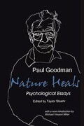 Nature Heals: The Psychological Essays of Paul Goodman