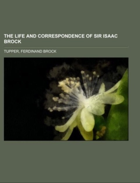 The Life and Correspondence of Sir Isaac Brock als Taschenbuch