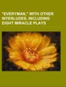 """""""Everyman,"""" with other interludes, including eight miracle plays als Taschenbuch"""