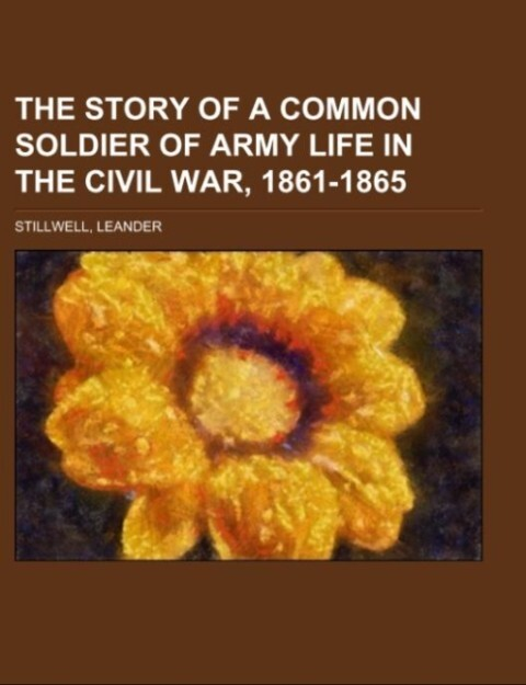 The Story of a Common Soldier of Army Life in the Civil War, 1861-1865 als Taschenbuch