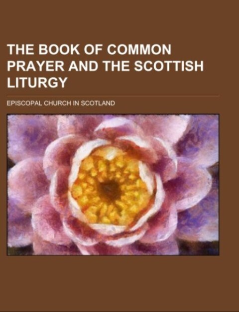 The Book of Common Prayer and The Scottish Liturgy als Taschenbuch