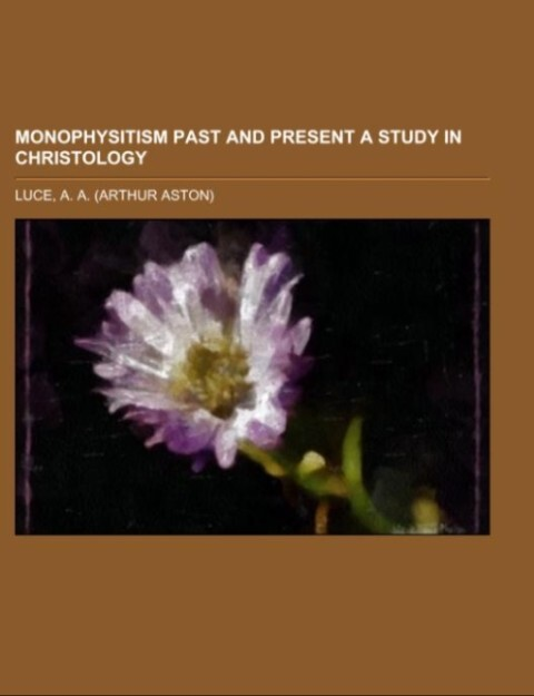 Monophysitism Past and Present A Study in Christology als Taschenbuch