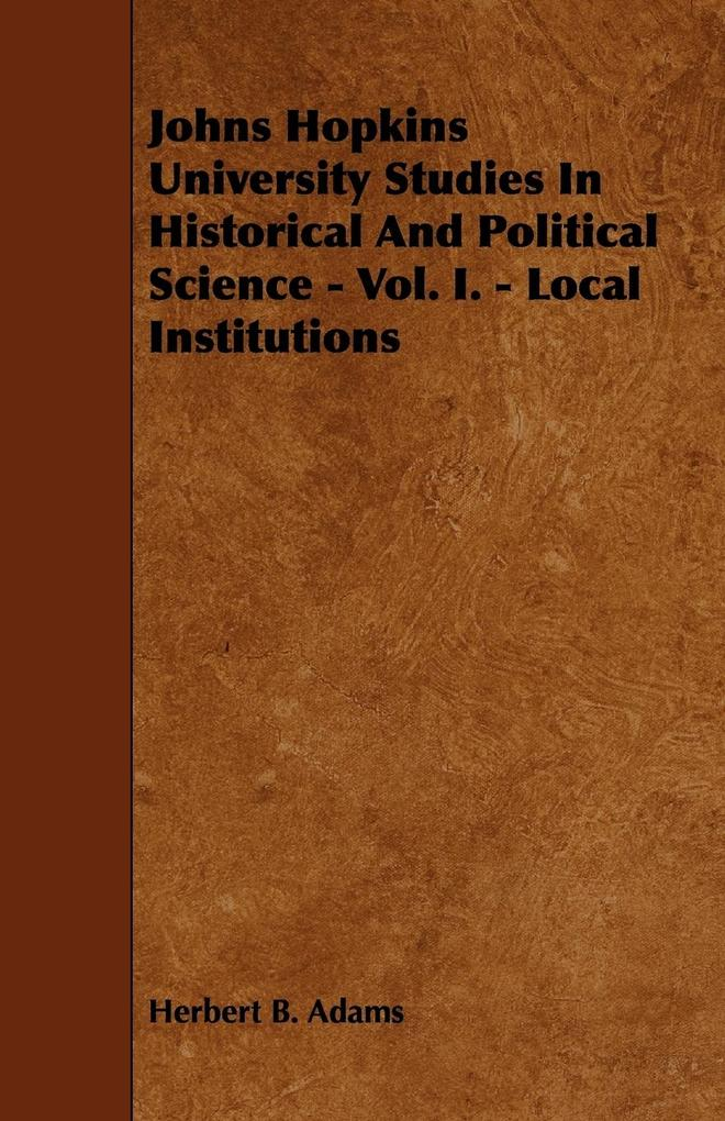 Johns Hopkins University Studies In Historical And Political Science - Vol. I. - Local Institutions als Buch (kartoniert)