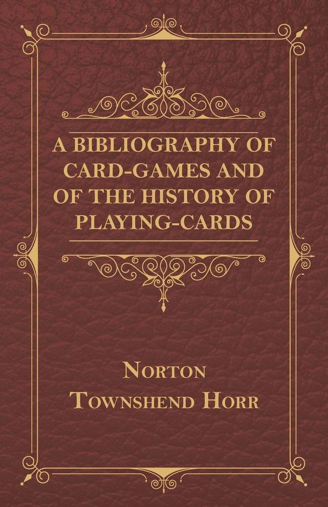 A Bibliography Of Card-Games And Of The History Of Playing-cards als Taschenbuch