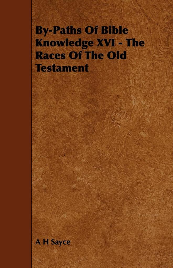 By-Paths Of Bible Knowledge XVI - The Races Of The Old Testament als Taschenbuch