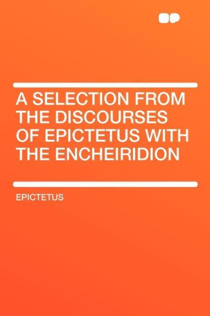A Selection from the Discourses of Epictetus with the Encheiridion als Taschenbuch