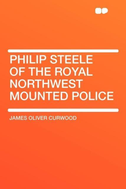 Philip Steele of the Royal Northwest mounted Police als Taschenbuch