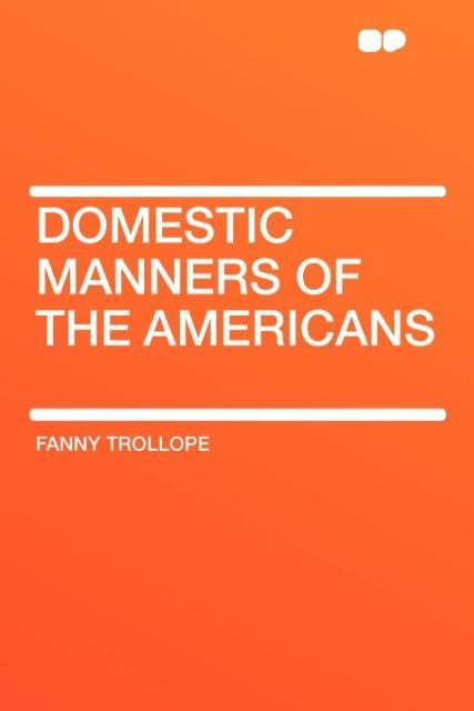 Domestic Manners of the Americans als Taschenbuch