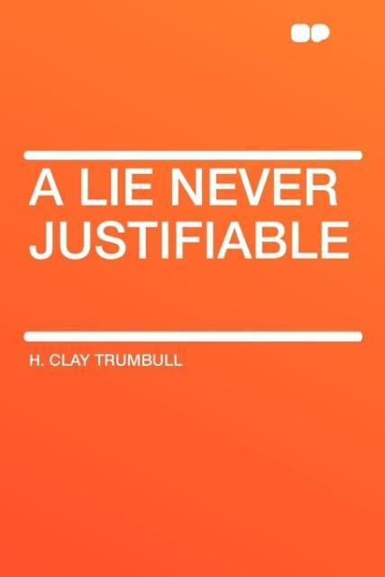 A Lie Never Justifiable als Taschenbuch