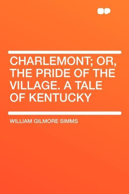 Charlemont; Or, the Pride of the Village. a Tale of Kentucky als Taschenbuch
