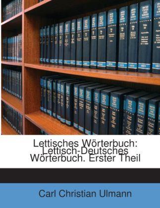 Lettisches Wörterbuch: Lettisch-Deutsches Wörterbuch. Erster Theil als Taschenbuch