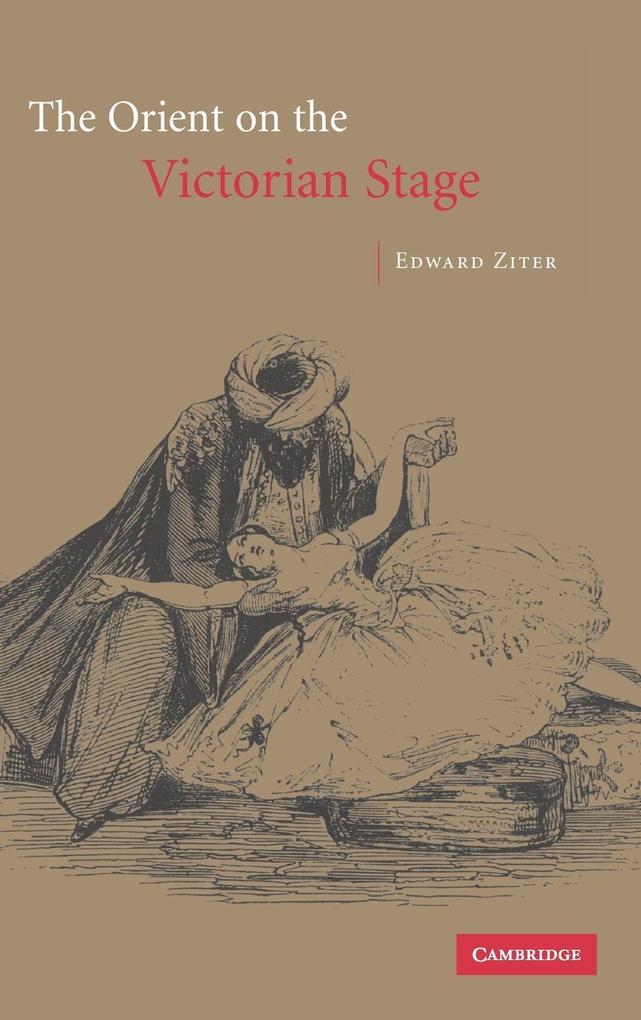 The Orient on the Victorian Stage als Buch (gebunden)