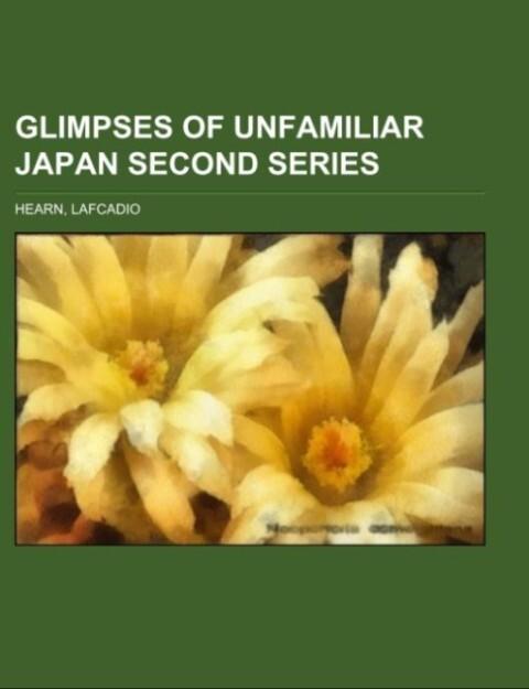 Glimpses of Unfamiliar Japan Second Series als Taschenbuch