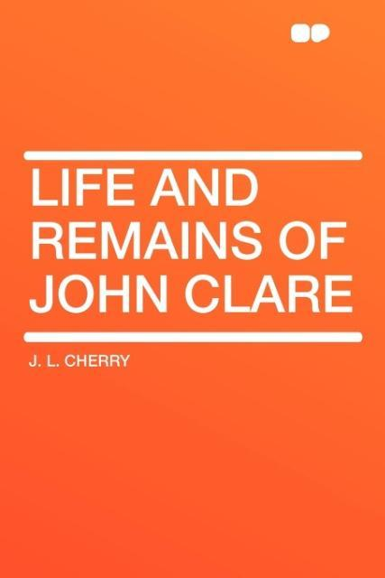 Life and Remains of John Clare als Taschenbuch