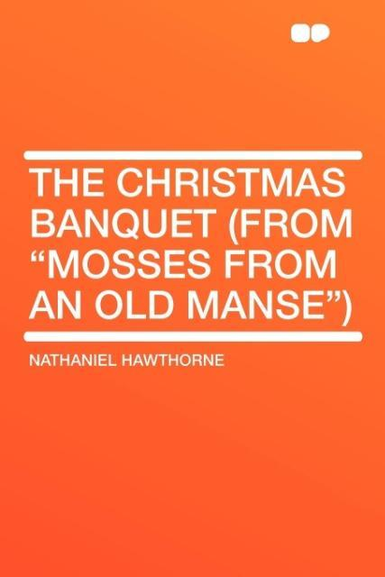 "The Christmas Banquet (From ""Mosses from an Old Manse"") als Taschenbuch"