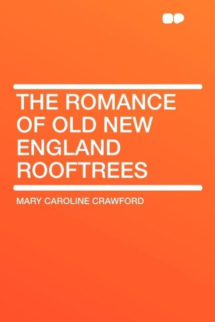 The Romance of Old New England Rooftrees als Taschenbuch