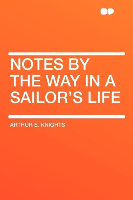 Notes By the Way in a Sailor's Life als Taschenbuch
