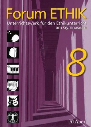 Forum Ethik. Schülerbuch 8. Jahrgangsstufe. Unterrichtswerk für den Ethikunterricht am Gymnasium in Bayern als Buch (kartoniert)