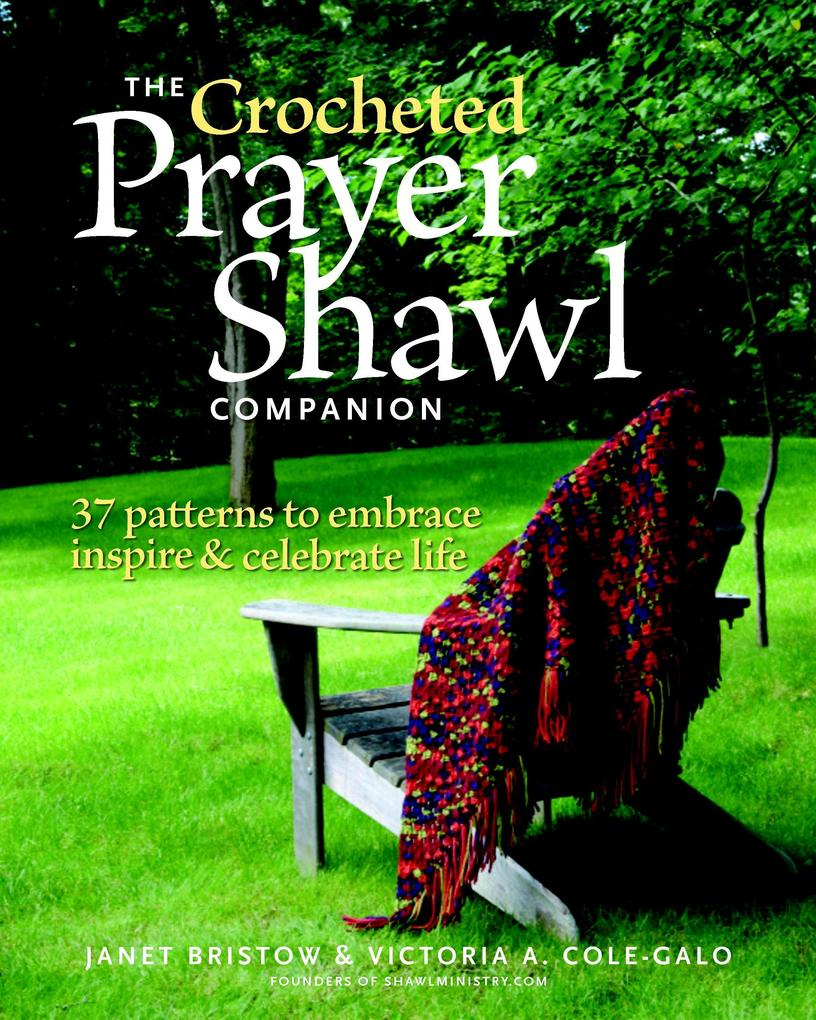 Crocheted Prayer Shawl Companion: 37 Patterns to Embrace, Inspire, and Celebrate Life als Taschenbuch