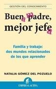 Buen Padre, Mejor Jefe: Familia y Trabajo: Dos Mundos Relacionados de los Que Apremder