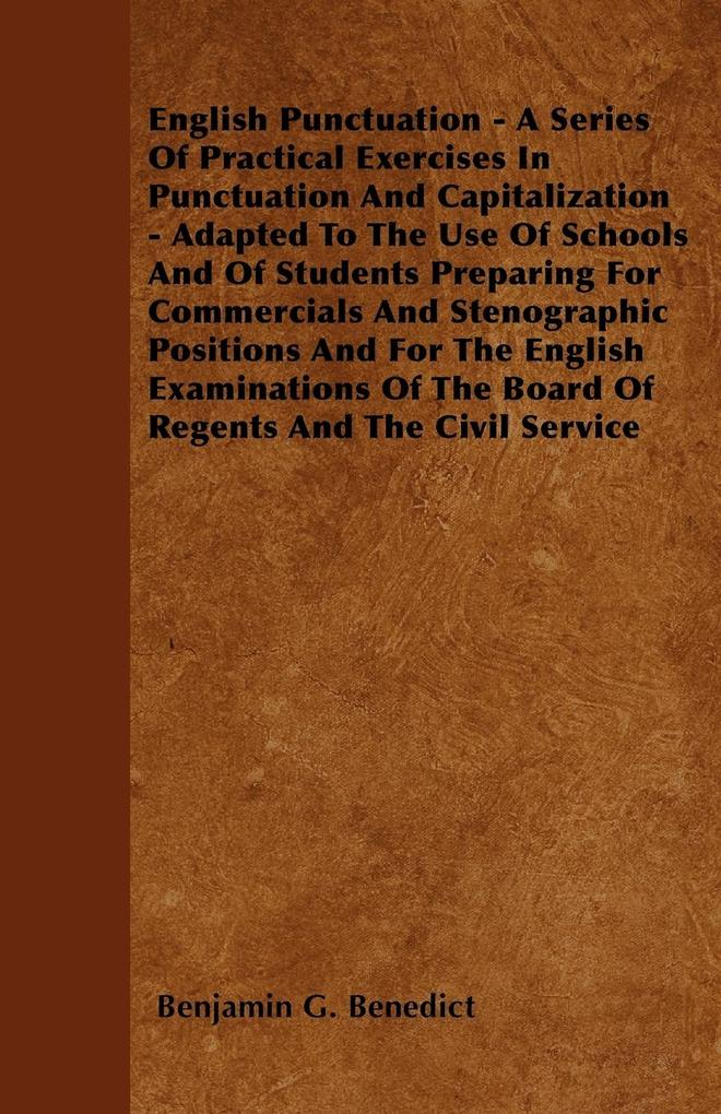 English Punctuation - A Series Of Practical Exercises In Punctuation And Capitalization - Adapted To The Use Of Schools And Of Students Preparing For Commercials And Stenographic Positions And For The English Examinations Of The Board Of Regents And The C als Taschenbuch