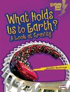 What Holds Us to Earth?: A Look at Gravity
