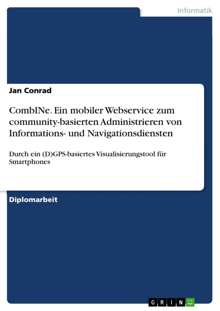 CombINe. Ein mobiler Webservice zum community-basierten Administrieren von Informations- und Navigationsdiensten als Buch (kartoniert)