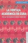 La Ventaja Academica de Cuba: Por Que los Estudiantes Cubanos Rinden Mas? = Cuba's Academic Advantage