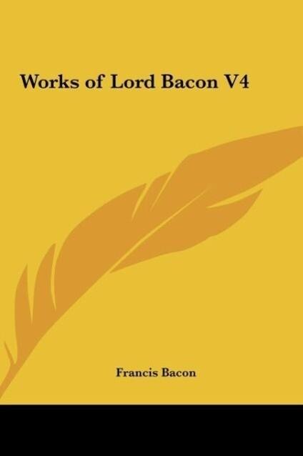 Works of Lord Bacon V4 als Buch (gebunden)
