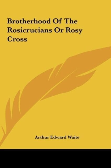 Brotherhood Of The Rosicrucians Or Rosy Cross als Buch (gebunden)