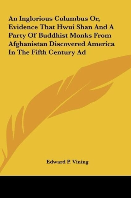 An Inglorious Columbus Or, Evidence That Hwui Shan And A Party Of Buddhist Monks From Afghanistan Discovered America In The Fifth Century Ad als Buch (gebunden)