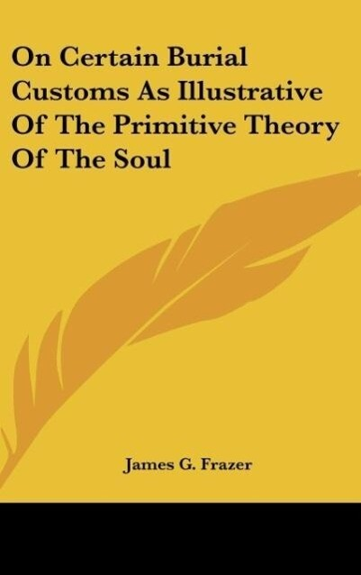 On Certain Burial Customs As Illustrative Of The Primitive Theory Of The Soul als Buch (gebunden)
