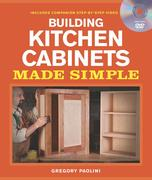 Building Kitchen Cabinets Made Simple: A Book and Companion Step-By-Step Video DVD [With DVD]