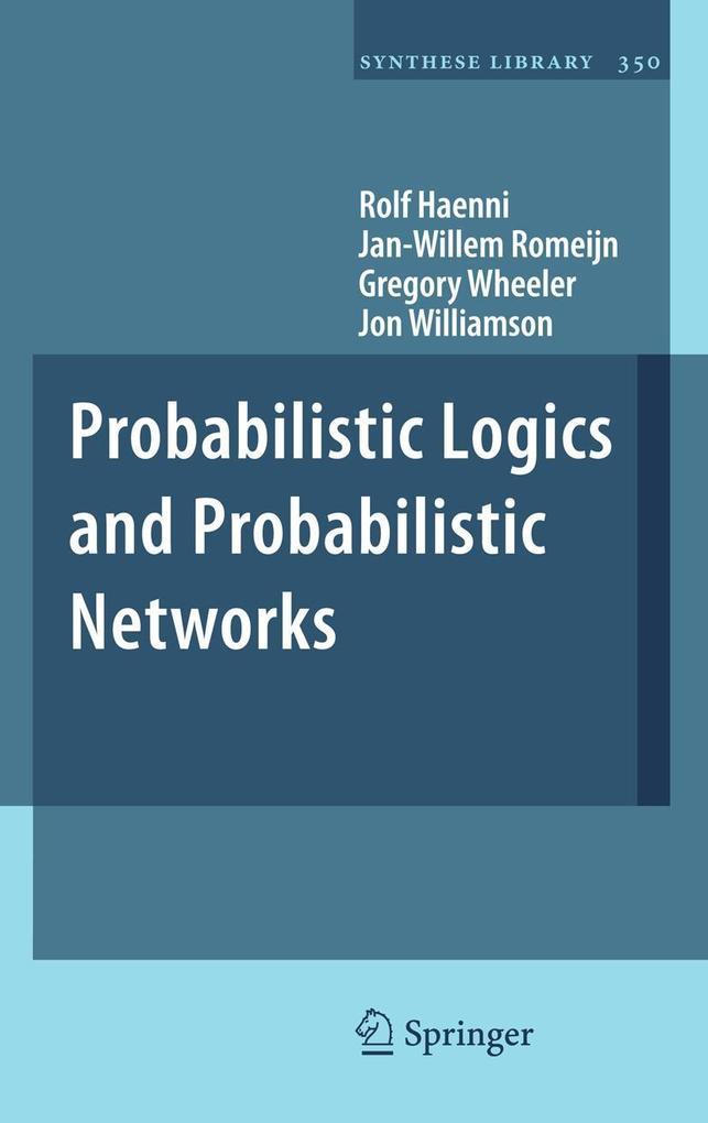 Probabilistic Logics and Probabilistic Networks als Buch (gebunden)
