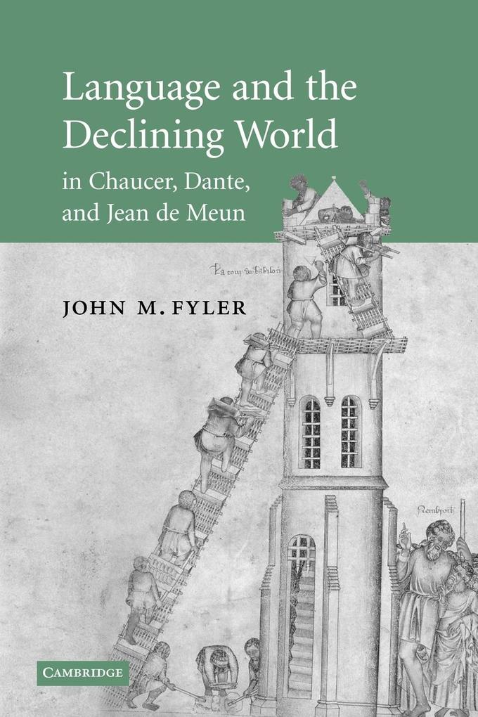 Language and the Declining World in Chaucer, Dante, and Jean de Meun als Taschenbuch