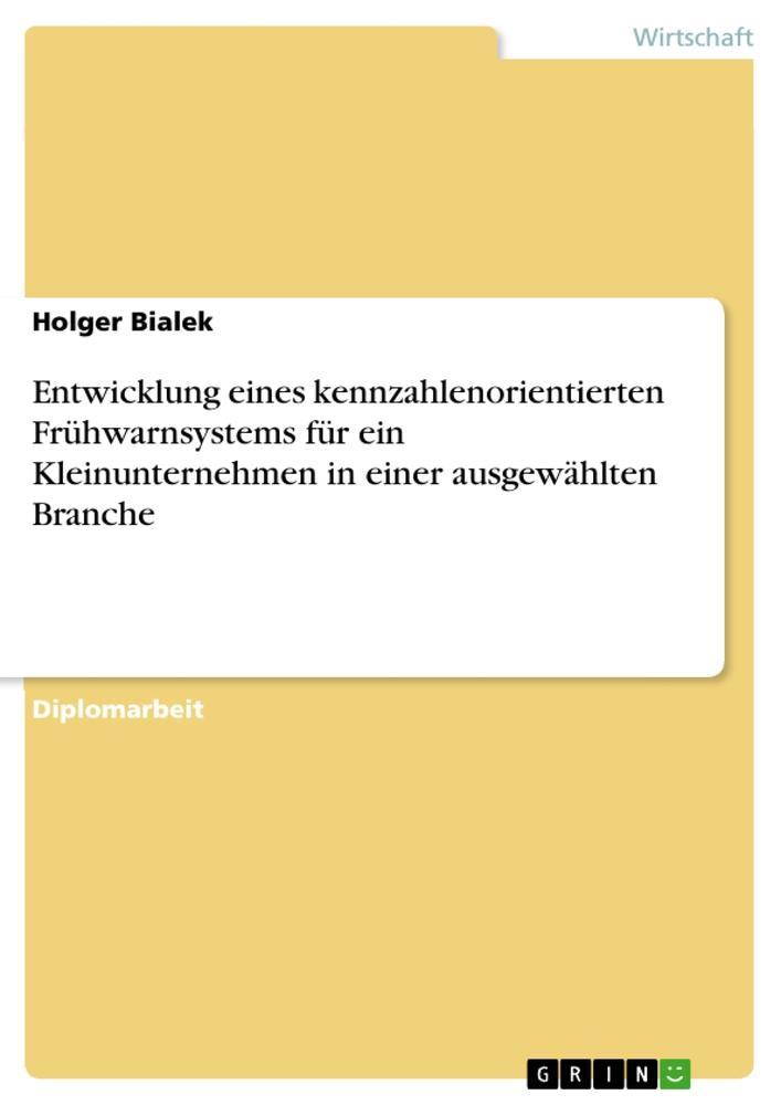 Entwicklung eines kennzahlenorientierten Frühwarnsystems für ein Kleinunternehmen in einer ausgewähl als Buch (gebunden)
