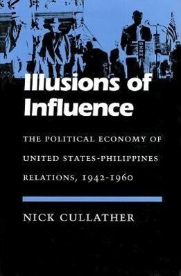 Illusions of Influence: The Political Economy of United States-Philippines Relations, 1942-1960 als Buch (gebunden)