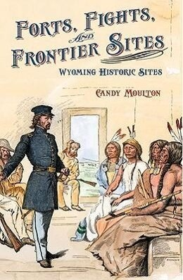Forts, Fights, and Frontier Sites: Wyoming Historic Locations als Buch (gebunden)