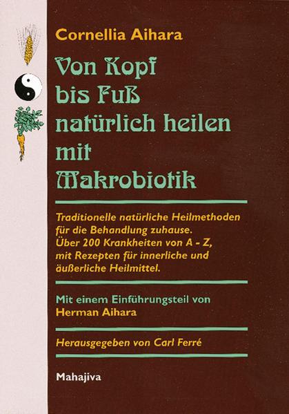Von Kopf bis Fuß natürlich heilen mit Makrobiotik als Buch (gebunden)