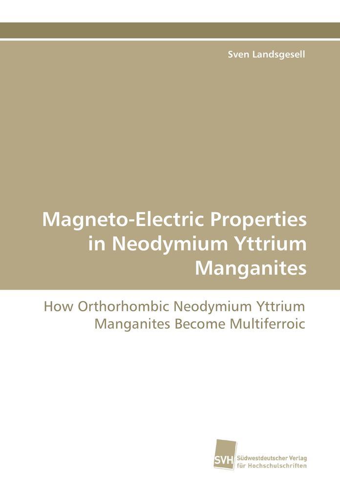 Magneto-Electric Properties in Neodymium Yttrium Manganites als Buch (kartoniert)