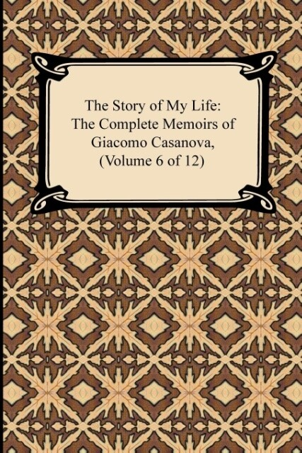 The Story of My Life (The Complete Memoirs of Giacomo Casanova, Volume 6 of 12) als Taschenbuch