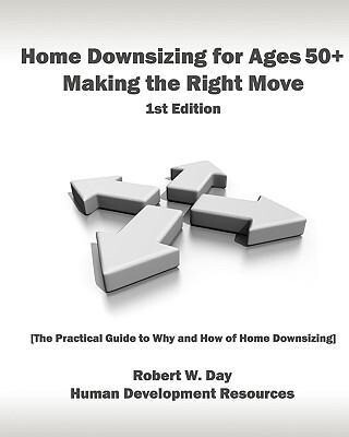 Home Downsizing for Ages 50+: Making the Right Move: [The Practical Guide to Why and How of Home Downsizing] als Taschenbuch