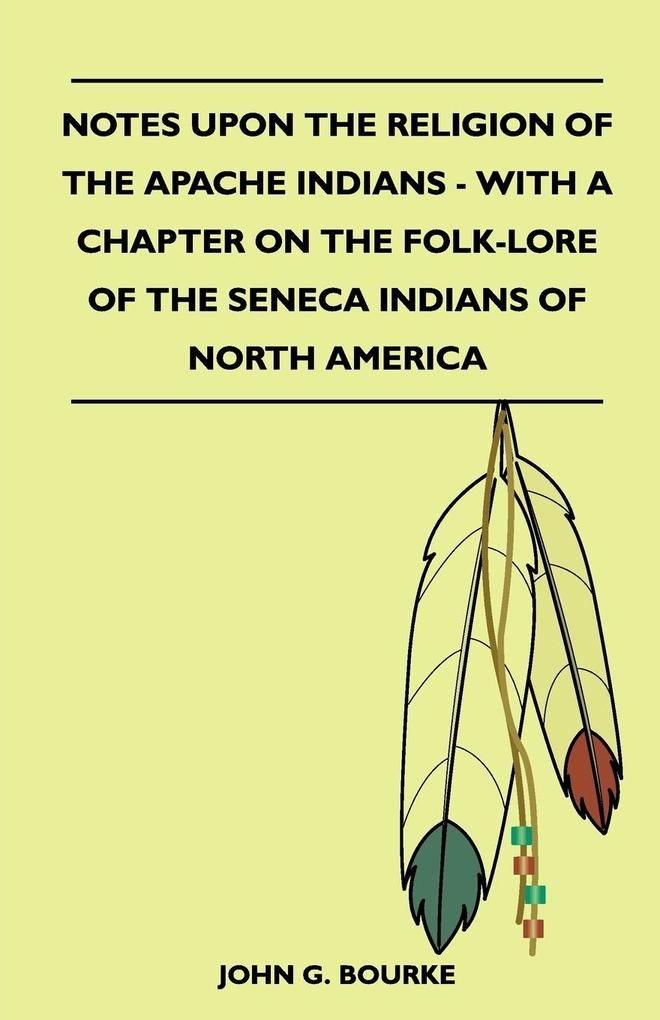 Notes Upon the Religion of the Apache Indians - With a Chapter on the Folk-Lore of the Seneca Indians of North America als Taschenbuch