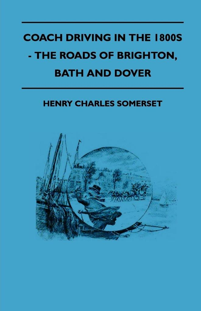 Coach Driving In The 1800s - The Roads Of Brighton, Bath And Dover als Buch (kartoniert)