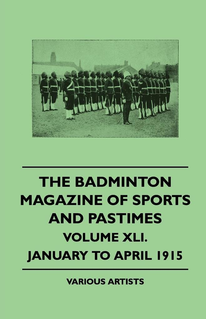 The Badminton Magazine of Sports and Pastimes - Volume XLI. - January to April 1915 als Taschenbuch