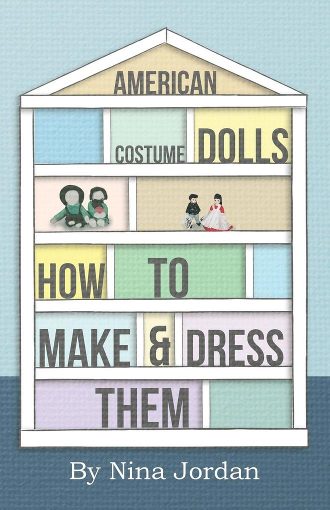American Costume Dolls - How to Make and Dress Them als Taschenbuch