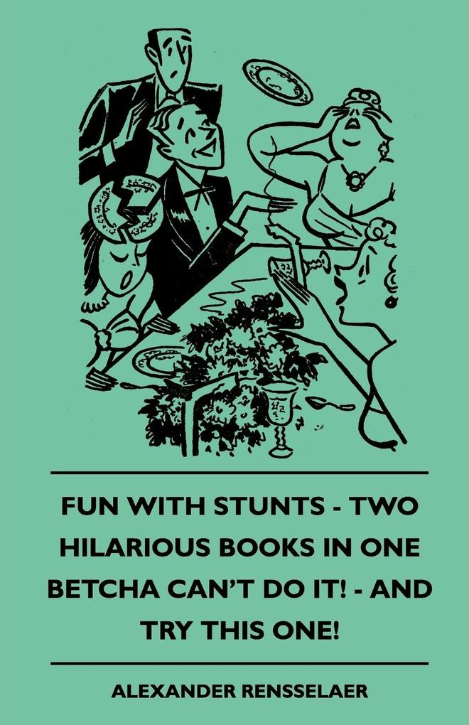 Fun with Stunts - Two Hilarious Books in One - Betcha Can't Fun with Stunts - Two Hilarious Books in One - Betcha Can't Do It! - And Try This One! Do als Taschenbuch