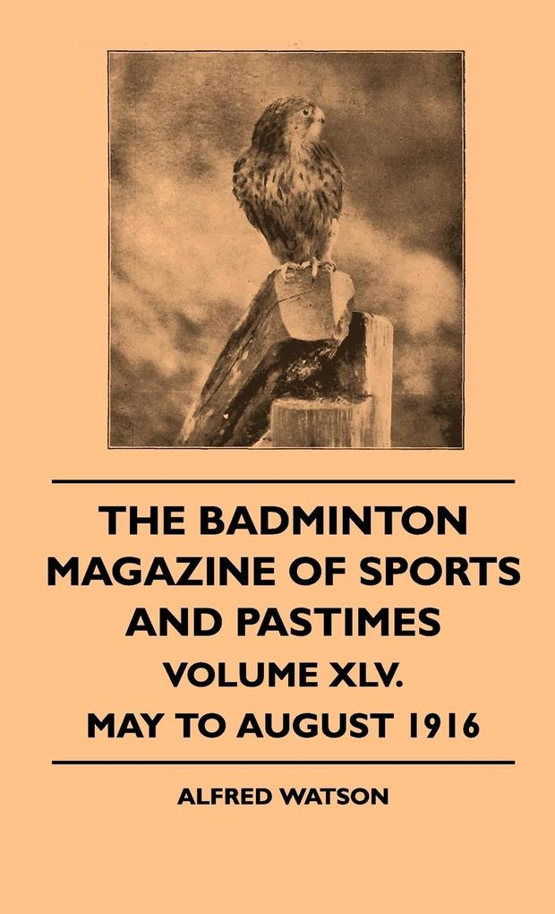 The Badminton Magazine of Sports and Pastimes - Volume XLV. - May to August 1916 als Buch (gebunden)