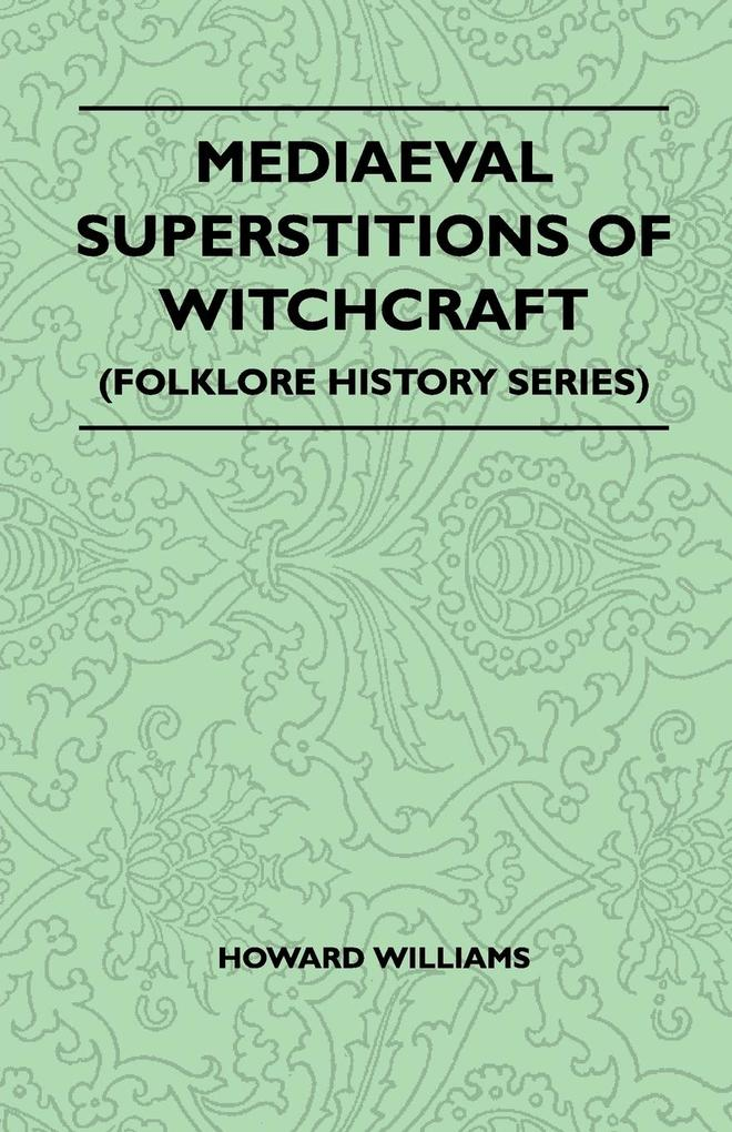 Mediaeval Superstitions of Witchcraft (Folklore History Series) als Taschenbuch